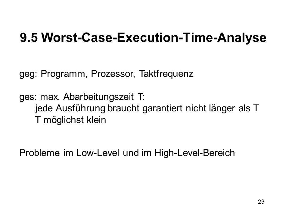 23 9.5 Worst-Case-Execution-Time-Analyse geg: Programm, Prozessor, Taktfrequenz ges: max.