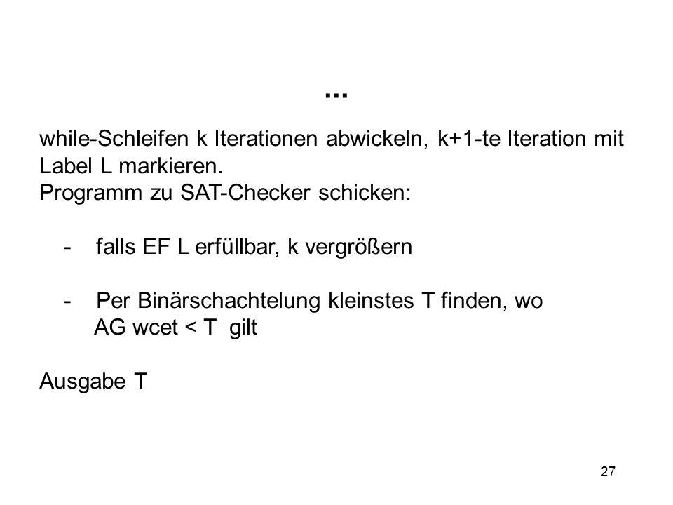 27... while-Schleifen k Iterationen abwickeln, k+1-te Iteration mit Label L markieren.