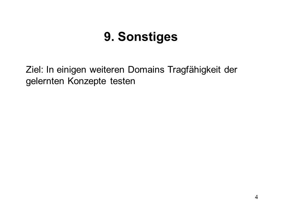 4 9. Sonstiges Ziel: In einigen weiteren Domains Tragfähigkeit der gelernten Konzepte testen