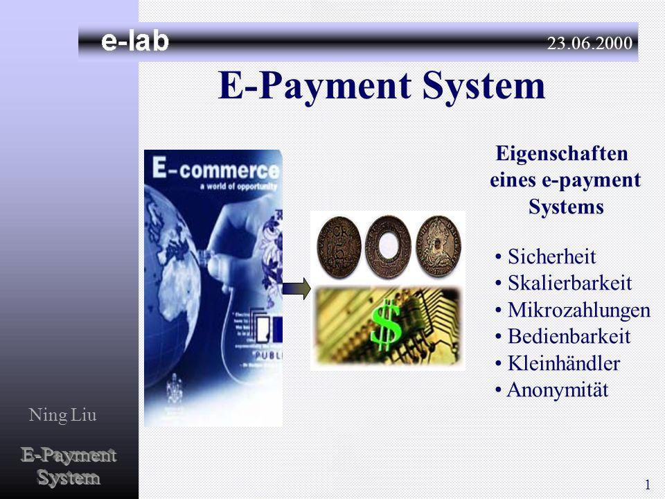 E-Payment System 23.06.2000 Ning Liu Sicherheit Skalierbarkeit Mikrozahlungen Bedienbarkeit Kleinhändler Anonymität Eigenschaften eines e-payment Syst