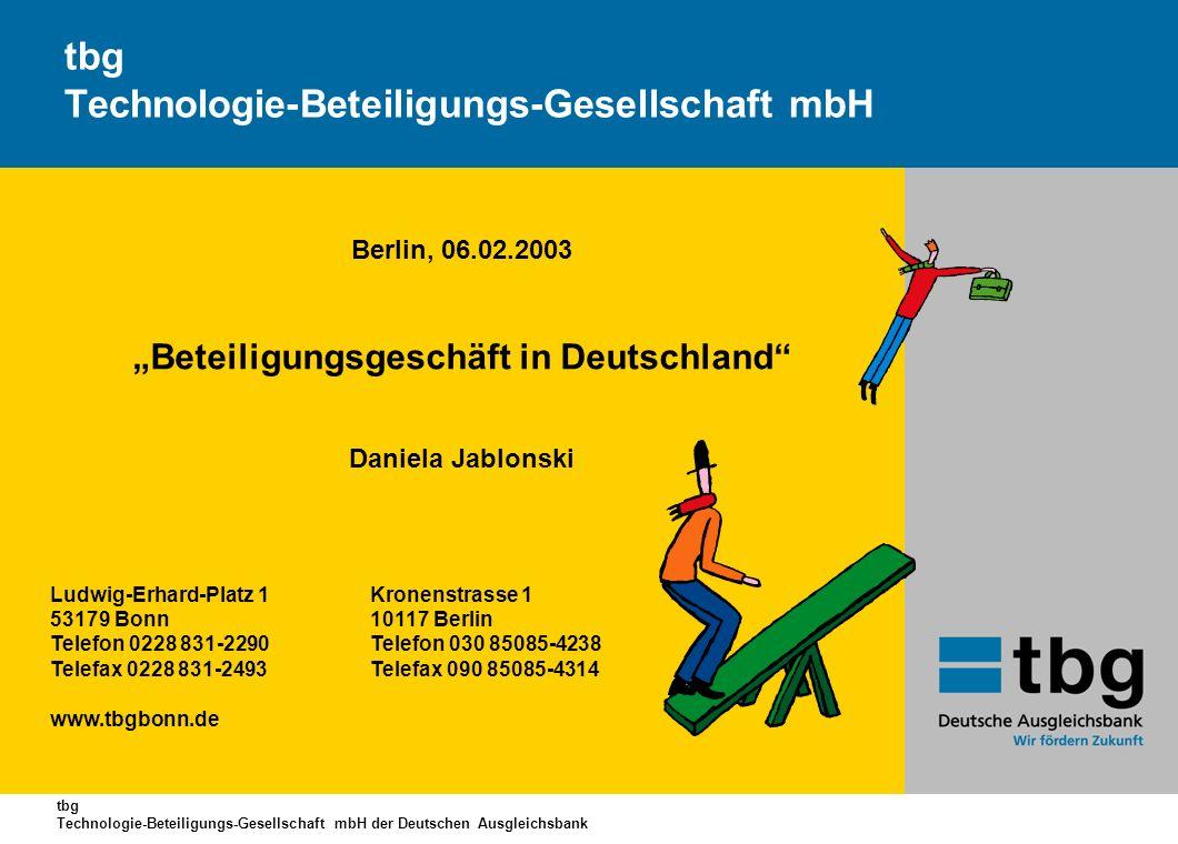 tbg Technologie-Beteiligungs-Gesellschaft mbH der Deutschen Ausgleichsbank tbg Technologie-Beteiligungs-Gesellschaft mbH Berlin, 06.02.2003 Beteiligun