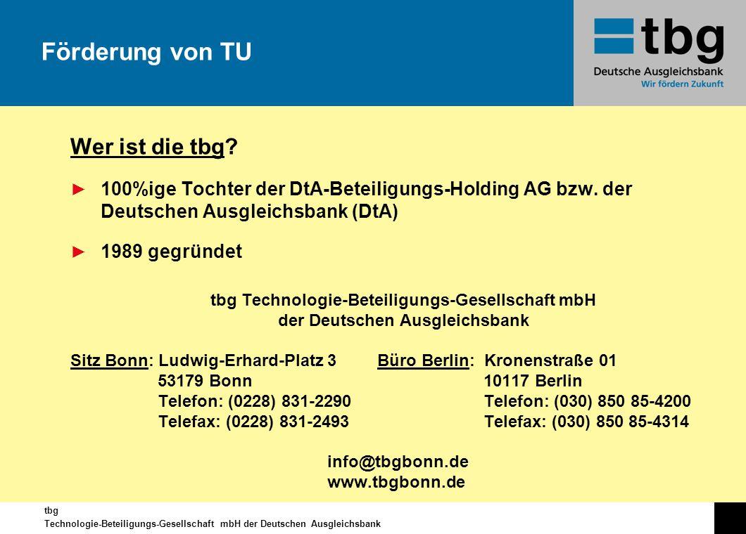 tbg Technologie-Beteiligungs-Gesellschaft mbH der Deutschen Ausgleichsbank Wer ist die tbg? 100%ige Tochter der DtA-Beteiligungs-Holding AG bzw. der D