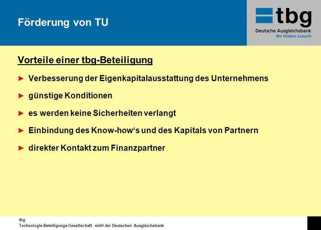 tbg Technologie-Beteiligungs-Gesellschaft mbH der Deutschen Ausgleichsbank Vorteile einer tbg-Beteiligung Verbesserung der Eigenkapitalausstattung des