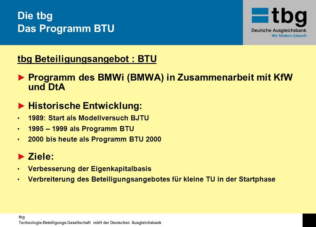 tbg Technologie-Beteiligungs-Gesellschaft mbH der Deutschen Ausgleichsbank tbg Beteiligungsangebot : BTU Programm des BMWi (BMWA) in Zusammenarbeit mi