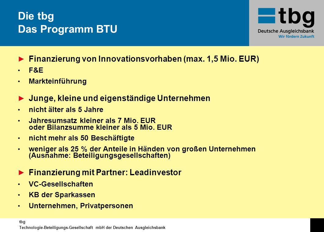 tbg Technologie-Beteiligungs-Gesellschaft mbH der Deutschen Ausgleichsbank Finanzierung von Innovationsvorhaben (max. 1,5 Mio. EUR) F&E Markteinführun