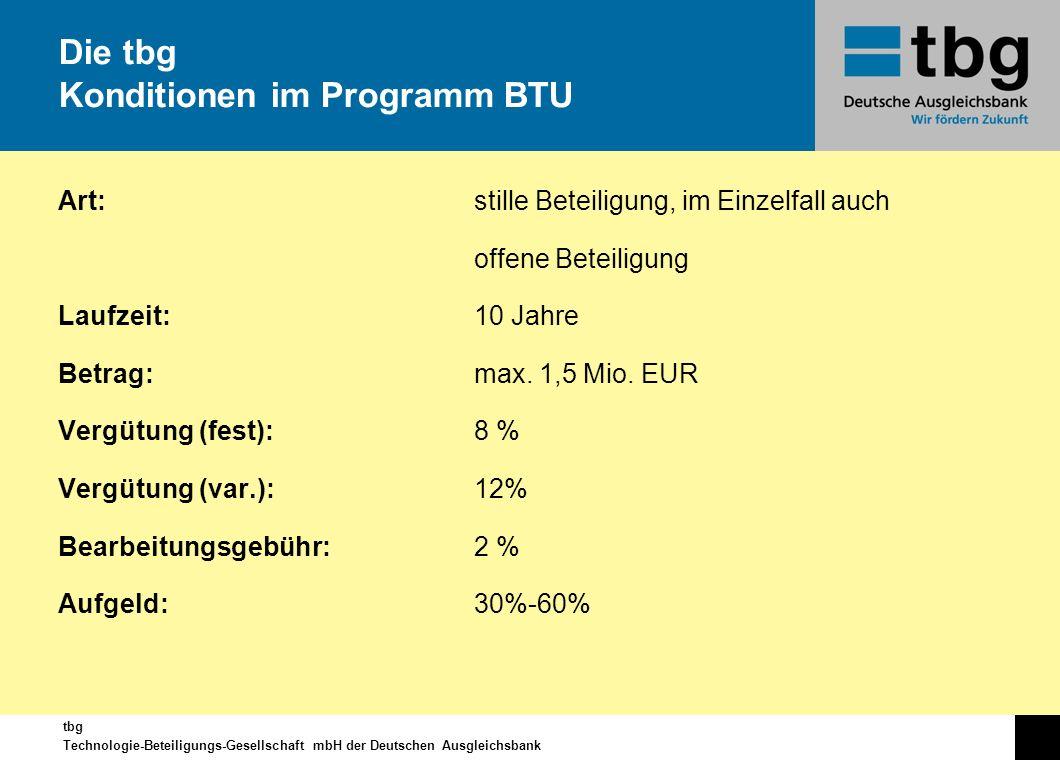 tbg Technologie-Beteiligungs-Gesellschaft mbH der Deutschen Ausgleichsbank Art:stille Beteiligung, im Einzelfall auch offene Beteiligung Laufzeit:10 J