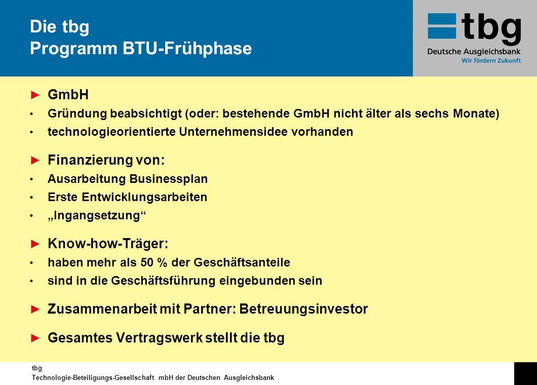 tbg Technologie-Beteiligungs-Gesellschaft mbH der Deutschen Ausgleichsbank GmbH Gründung beabsichtigt (oder: bestehende GmbH nicht älter als sechs Mon