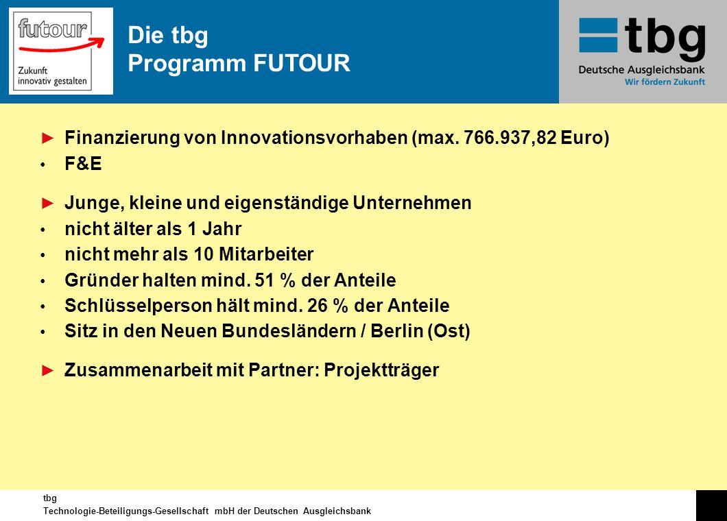 tbg Technologie-Beteiligungs-Gesellschaft mbH der Deutschen Ausgleichsbank Finanzierung von Innovationsvorhaben (max. 766.937,82 Euro) F&E Junge, klei