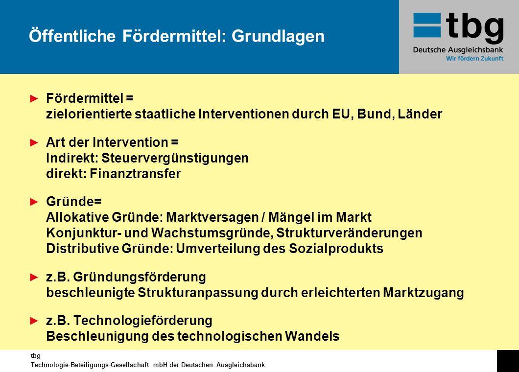 tbg Technologie-Beteiligungs-Gesellschaft mbH der Deutschen Ausgleichsbank Fördermittel = zielorientierte staatliche Interventionen durch EU, Bund, Lä