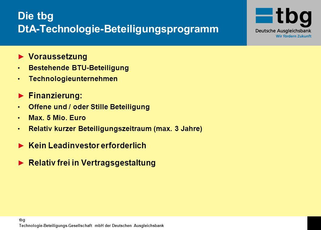 tbg Technologie-Beteiligungs-Gesellschaft mbH der Deutschen Ausgleichsbank Voraussetzung Bestehende BTU-Beteiligung Technologieunternehmen Finanzierun