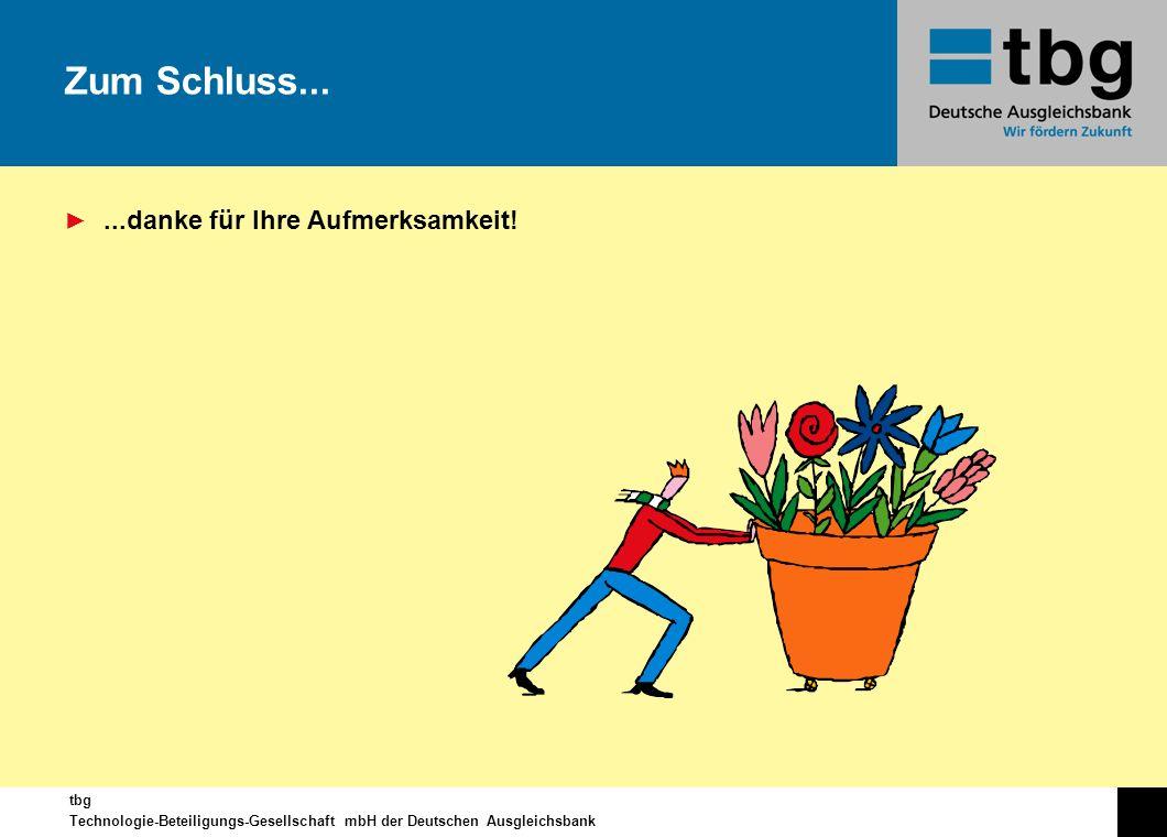 tbg Technologie-Beteiligungs-Gesellschaft mbH der Deutschen Ausgleichsbank Zum Schluss......danke für Ihre Aufmerksamkeit!