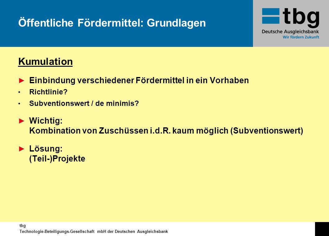 tbg Technologie-Beteiligungs-Gesellschaft mbH der Deutschen Ausgleichsbank Kumulation Einbindung verschiedener Fördermittel in ein Vorhaben Richtlinie