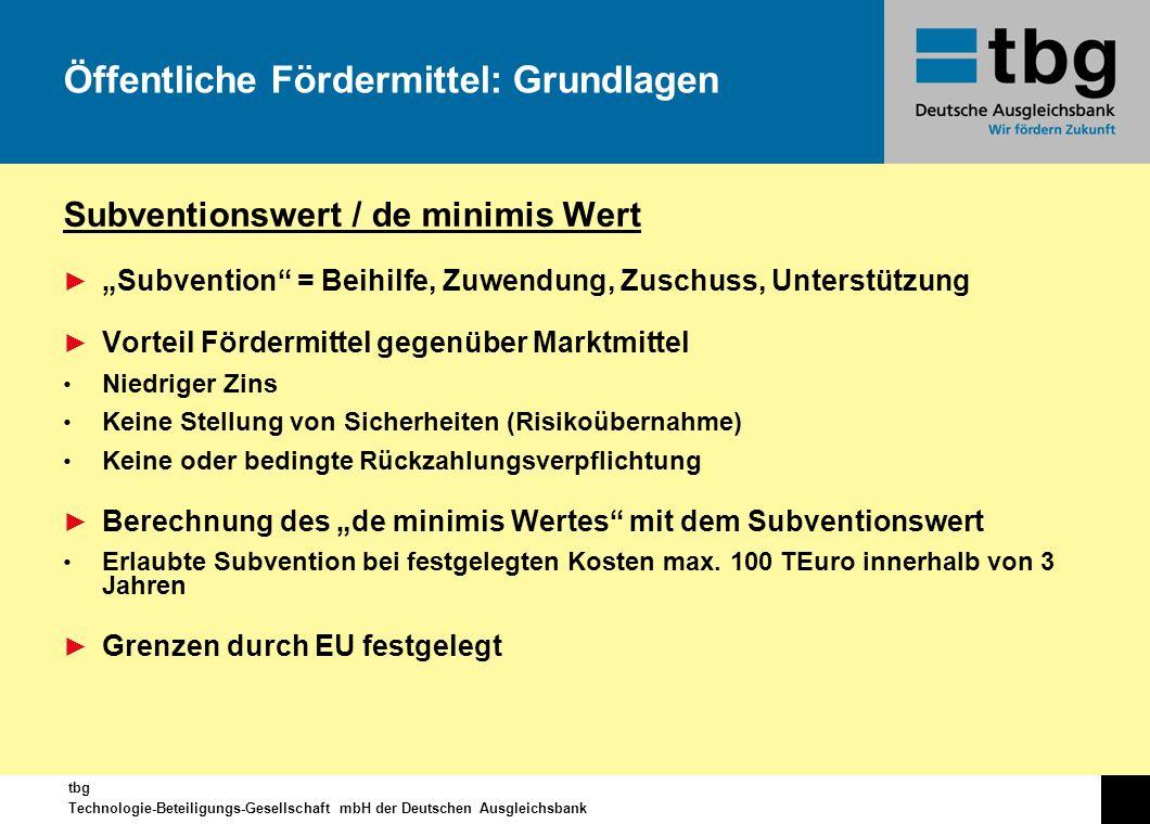 tbg Technologie-Beteiligungs-Gesellschaft mbH der Deutschen Ausgleichsbank Subventionswert / de minimis Wert Subvention = Beihilfe, Zuwendung, Zuschus