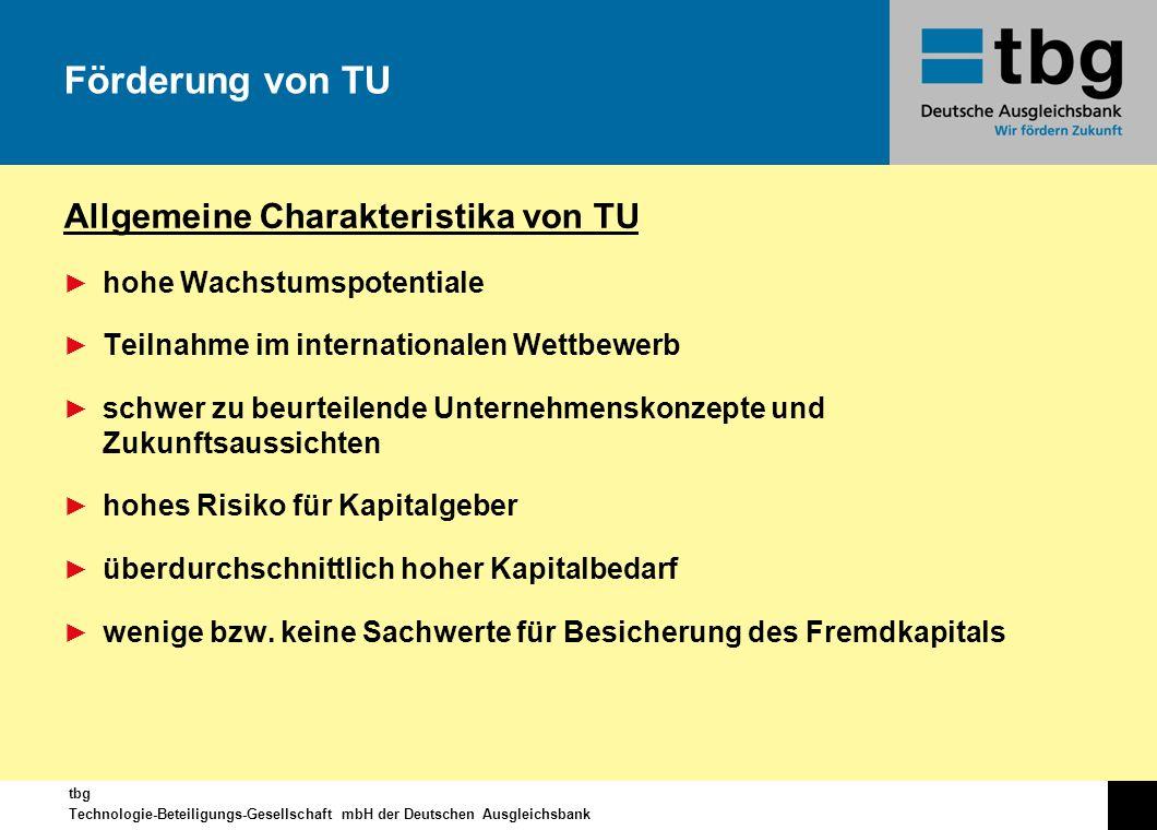 tbg Technologie-Beteiligungs-Gesellschaft mbH der Deutschen Ausgleichsbank Allgemeine Charakteristika von TU hohe Wachstumspotentiale Teilnahme im int