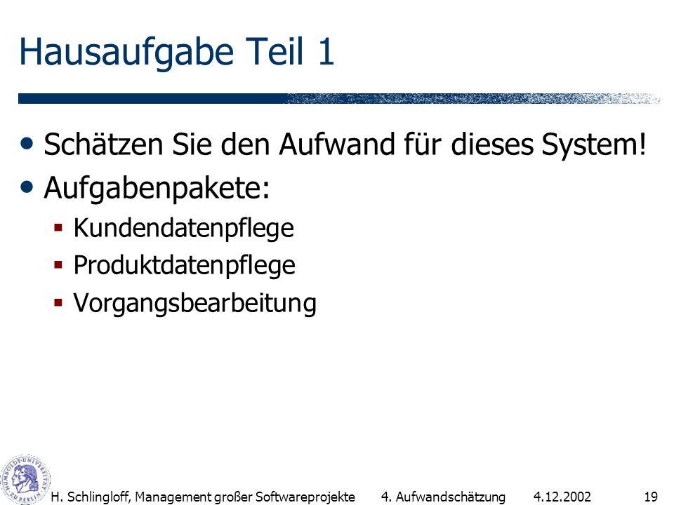 4.12.2002H. Schlingloff, Management großer Softwareprojekte19 Hausaufgabe Teil 1 Schätzen Sie den Aufwand für dieses System! Aufgabenpakete: Kundendat