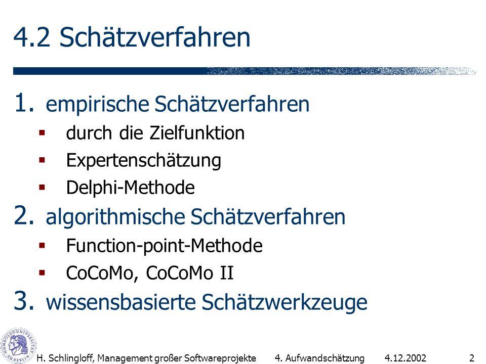 4.12.2002H. Schlingloff, Management großer Softwareprojekte2 4.2 Schätzverfahren 1. empirische Schätzverfahren durch die Zielfunktion Expertenschätzun