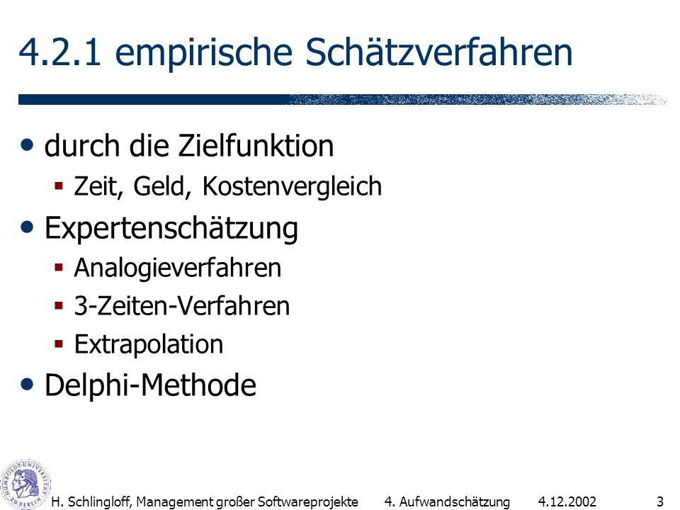 4.12.2002H. Schlingloff, Management großer Softwareprojekte3 4.2.1 empirische Schätzverfahren durch die Zielfunktion Zeit, Geld, Kostenvergleich Exper