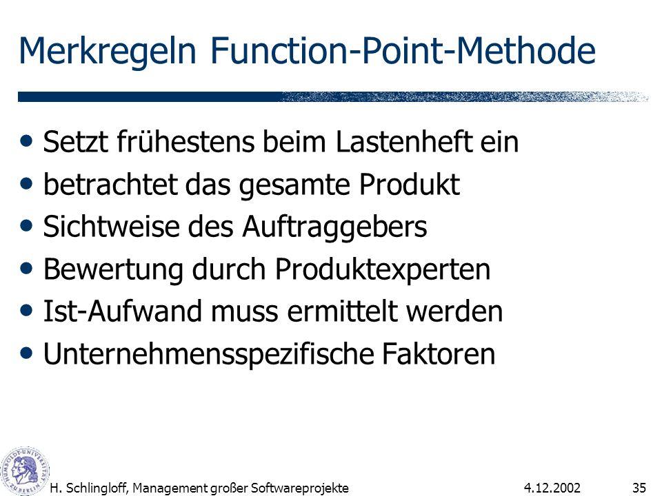 4.12.2002H. Schlingloff, Management großer Softwareprojekte35 Merkregeln Function-Point-Methode Setzt frühestens beim Lastenheft ein betrachtet das ge