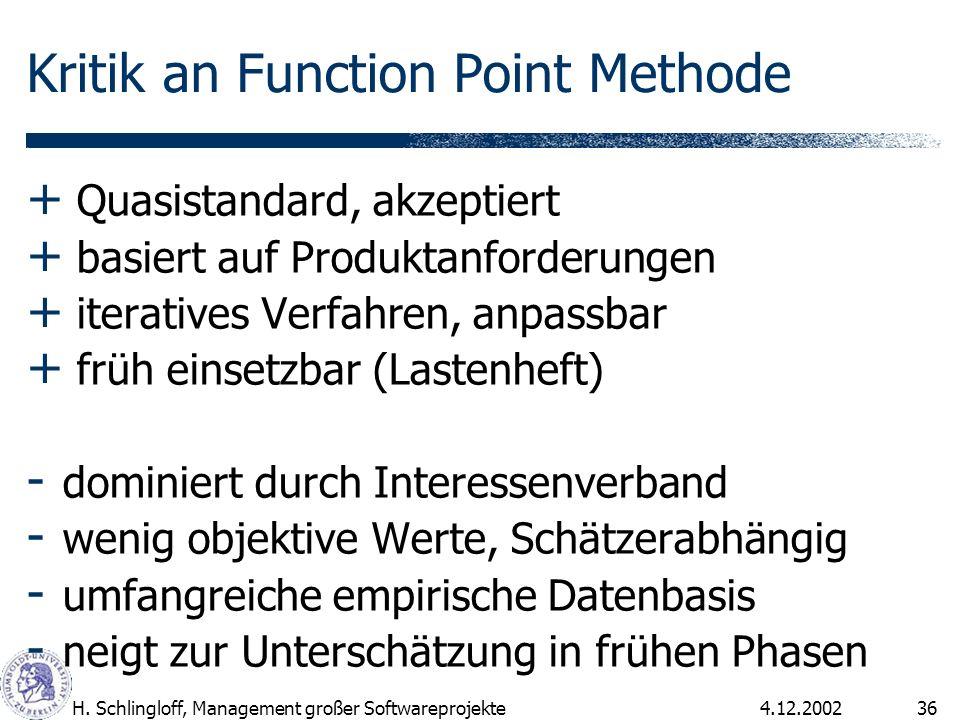 4.12.2002H. Schlingloff, Management großer Softwareprojekte36 Kritik an Function Point Methode + Quasistandard, akzeptiert + basiert auf Produktanford