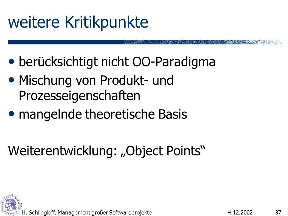 4.12.2002H. Schlingloff, Management großer Softwareprojekte37 weitere Kritikpunkte berücksichtigt nicht OO-Paradigma Mischung von Produkt- und Prozess