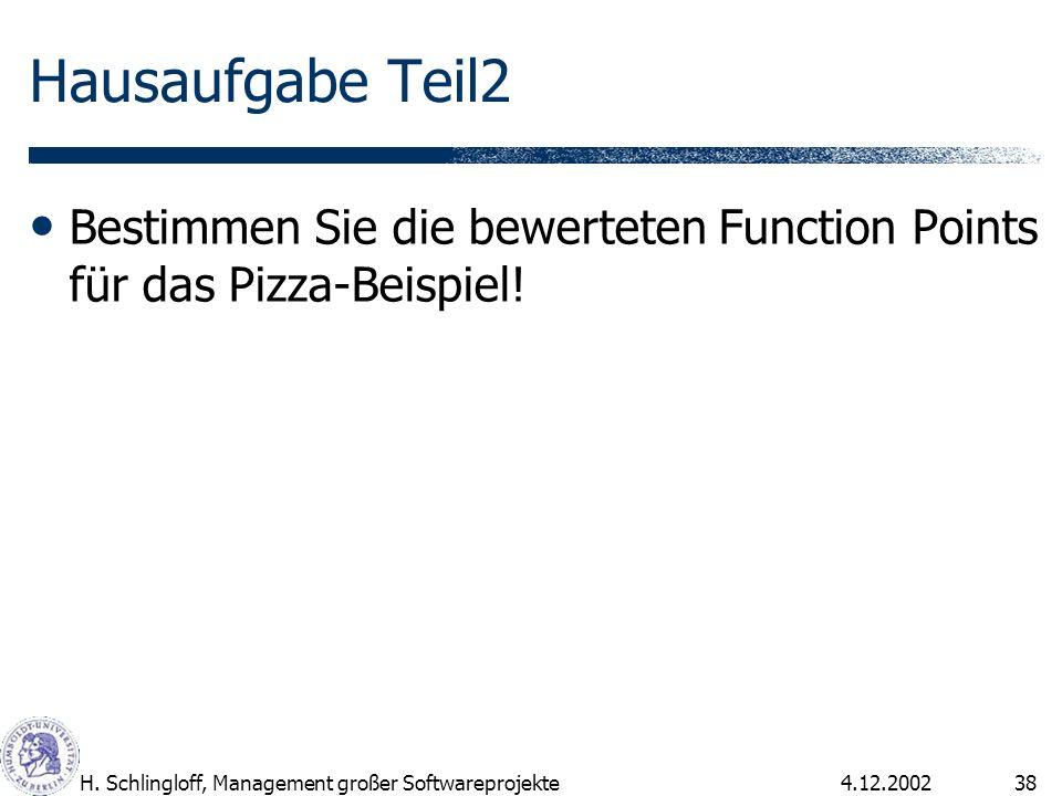 4.12.2002H. Schlingloff, Management großer Softwareprojekte38 Hausaufgabe Teil2 Bestimmen Sie die bewerteten Function Points für das Pizza-Beispiel!