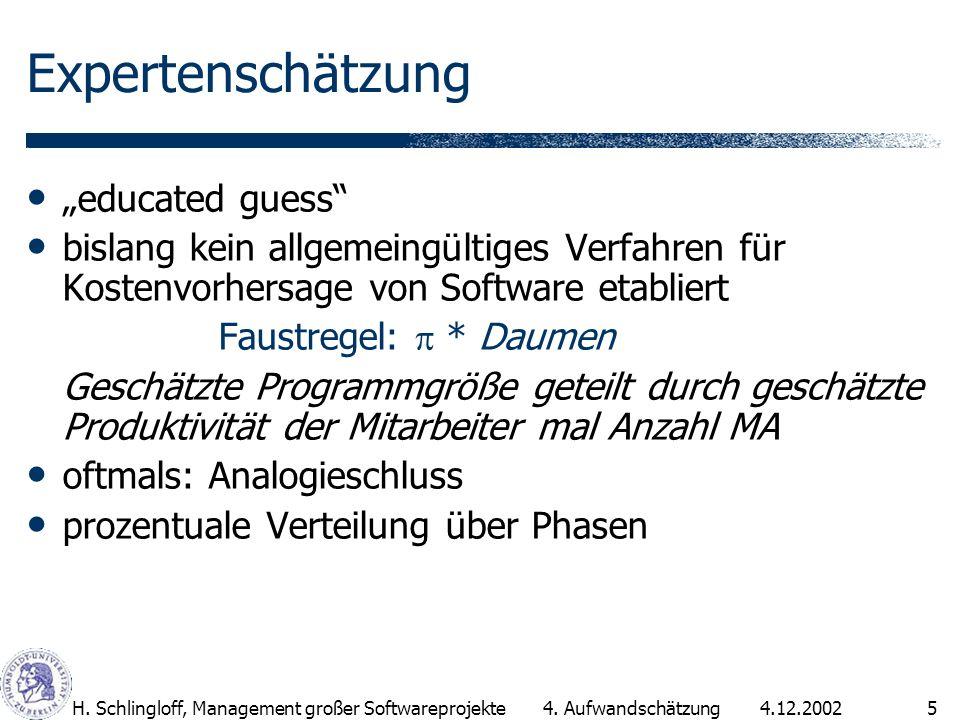 4.12.2002H. Schlingloff, Management großer Softwareprojekte5 Expertenschätzung educated guess bislang kein allgemeingültiges Verfahren für Kostenvorhe