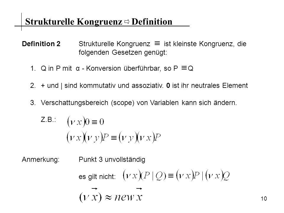 10 Strukturelle KongruenzDefinition Definition 2Strukturelle Kongruenz ist kleinste Kongruenz, die folgenden Gesetzen genügt: 1.Q in P mit α - Konvers