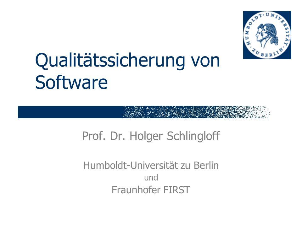 Qualitätssicherung von Software Prof. Dr. Holger Schlingloff Humboldt-Universität zu Berlin und Fraunhofer FIRST