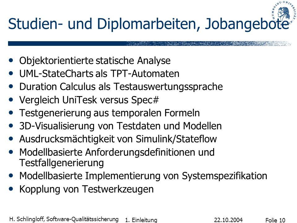 Folie 10 H. Schlingloff, Software-Qualitätssicherung 22.10.2004 1. Einleitung Studien- und Diplomarbeiten, Jobangebote Objektorientierte statische Ana