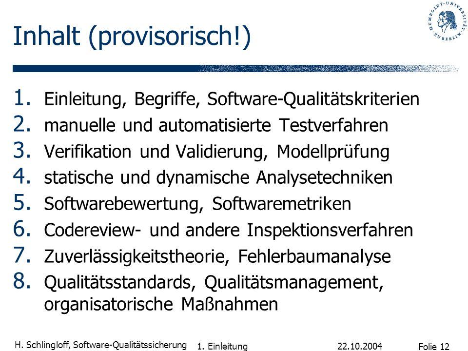 Folie 12 H. Schlingloff, Software-Qualitätssicherung 22.10.2004 1. Einleitung Inhalt (provisorisch!) 1. Einleitung, Begriffe, Software-Qualitätskriter