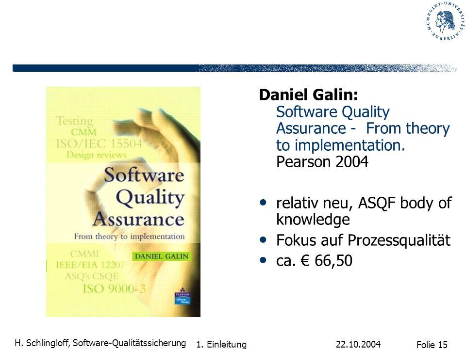 Folie 15 H. Schlingloff, Software-Qualitätssicherung 22.10.2004 1. Einleitung Daniel Galin: Software Quality Assurance - From theory to implementation