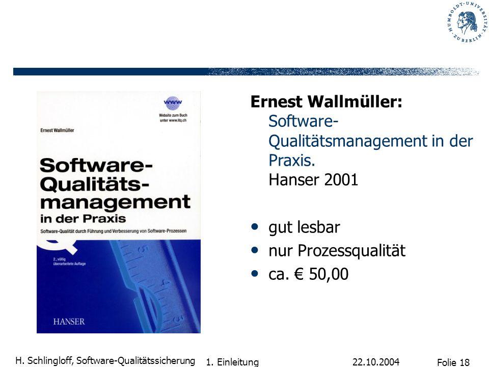 Folie 18 H. Schlingloff, Software-Qualitätssicherung 22.10.2004 1. Einleitung Ernest Wallmüller: Software- Qualitätsmanagement in der Praxis. Hanser 2