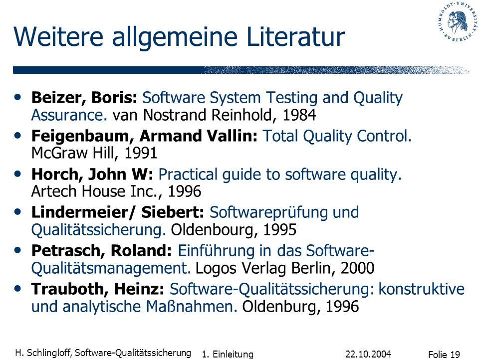 Folie 19 H. Schlingloff, Software-Qualitätssicherung 22.10.2004 1. Einleitung Weitere allgemeine Literatur Beizer, Boris: Software System Testing and
