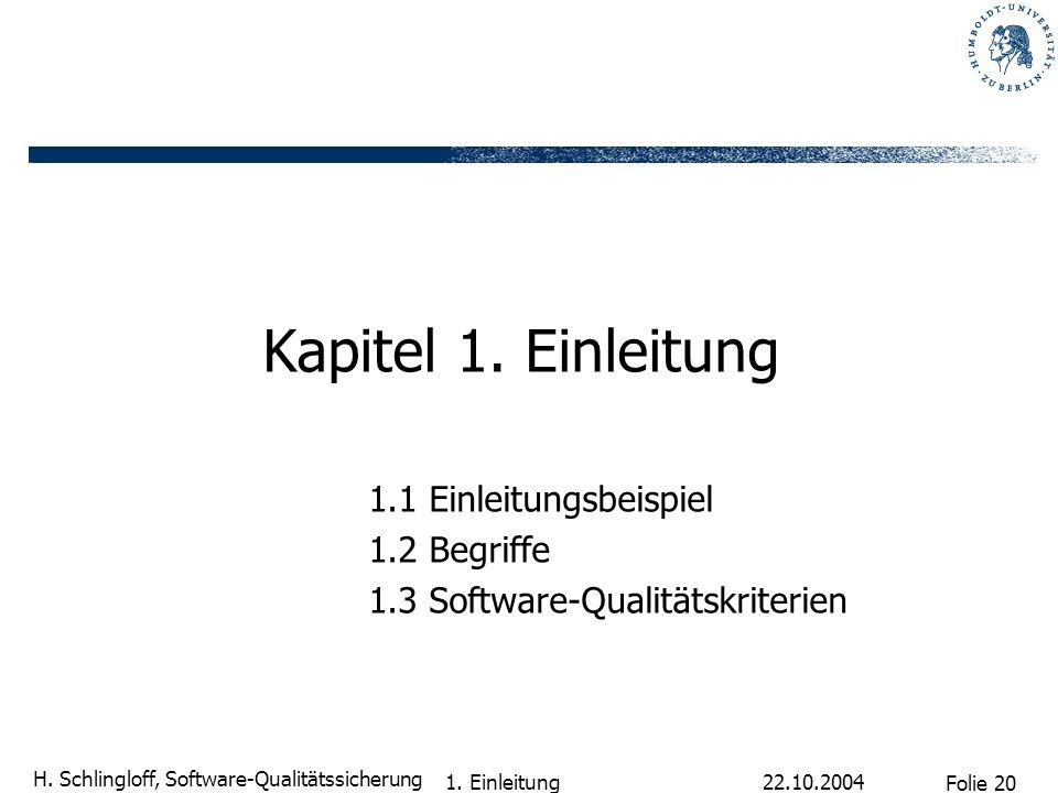 Folie 20 H. Schlingloff, Software-Qualitätssicherung 22.10.2004 1. Einleitung Kapitel 1. Einleitung 1.1 Einleitungsbeispiel 1.2 Begriffe 1.3 Software-