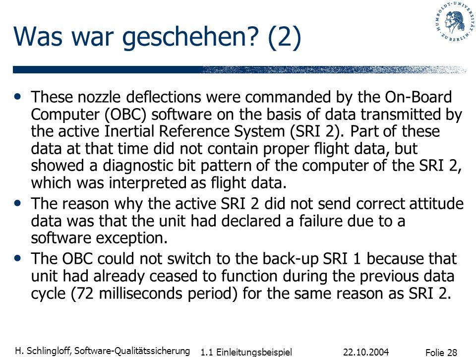 Folie 28 H. Schlingloff, Software-Qualitätssicherung 22.10.2004 1.1 Einleitungsbeispiel Was war geschehen? (2) These nozzle deflections were commanded