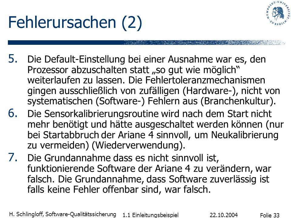 Folie 33 H. Schlingloff, Software-Qualitätssicherung 22.10.2004 1.1 Einleitungsbeispiel Fehlerursachen (2) 5. Die Default-Einstellung bei einer Ausnah