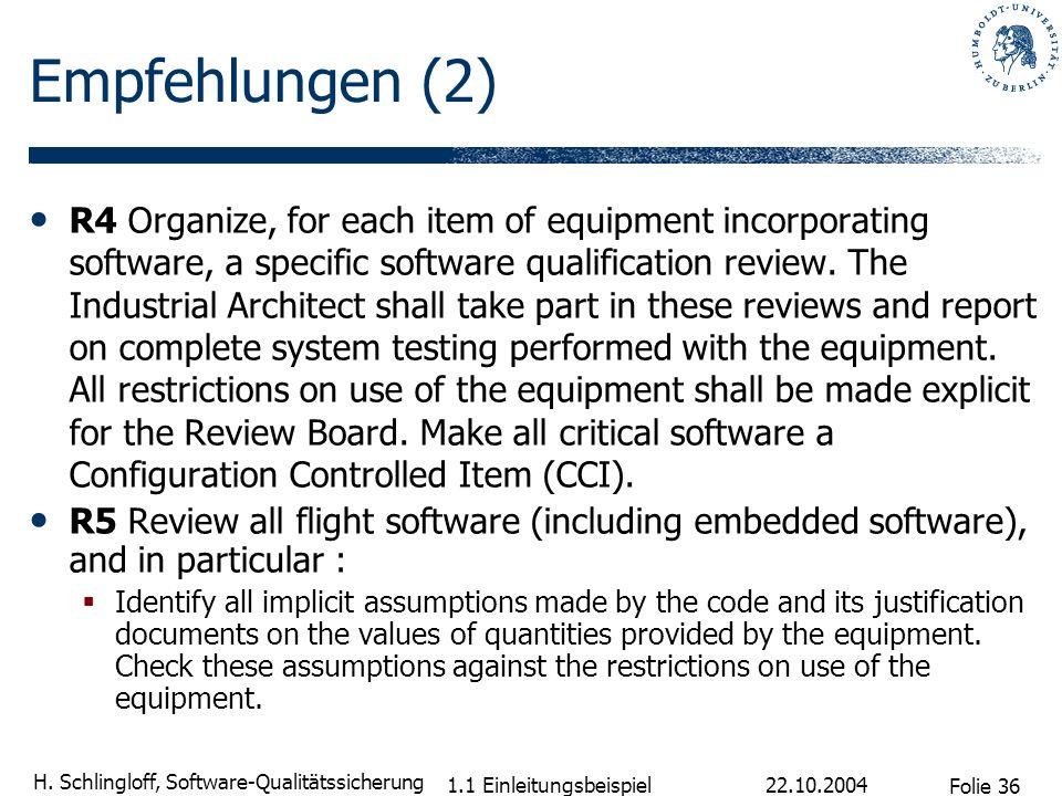Folie 36 H. Schlingloff, Software-Qualitätssicherung 22.10.2004 1.1 Einleitungsbeispiel Empfehlungen (2) R4 Organize, for each item of equipment incor
