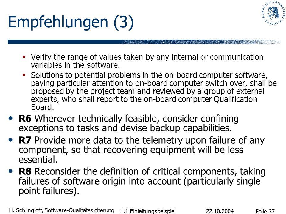 Folie 37 H. Schlingloff, Software-Qualitätssicherung 22.10.2004 1.1 Einleitungsbeispiel Empfehlungen (3) Verify the range of values taken by any inter
