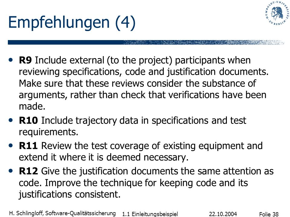 Folie 38 H. Schlingloff, Software-Qualitätssicherung 22.10.2004 1.1 Einleitungsbeispiel Empfehlungen (4) R9 Include external (to the project) particip