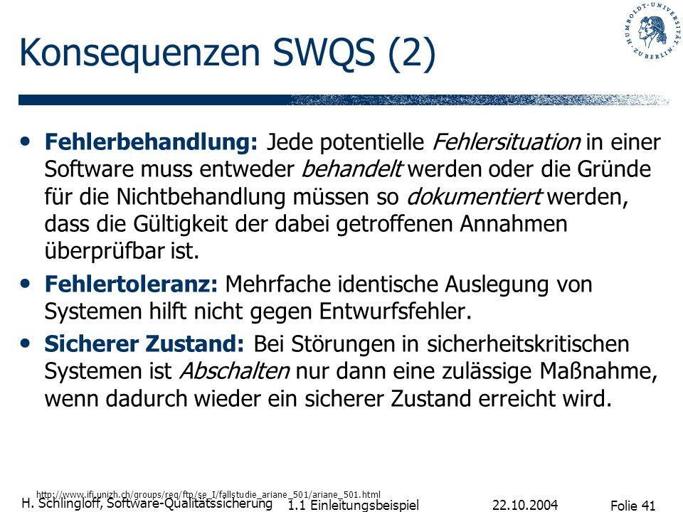 Folie 41 H. Schlingloff, Software-Qualitätssicherung 22.10.2004 1.1 Einleitungsbeispiel Konsequenzen SWQS (2) Fehlerbehandlung: Jede potentielle Fehle