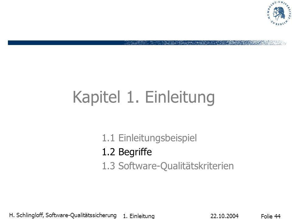 Folie 44 H. Schlingloff, Software-Qualitätssicherung 22.10.2004 1. Einleitung Kapitel 1. Einleitung 1.1 Einleitungsbeispiel 1.2 Begriffe 1.3 Software-