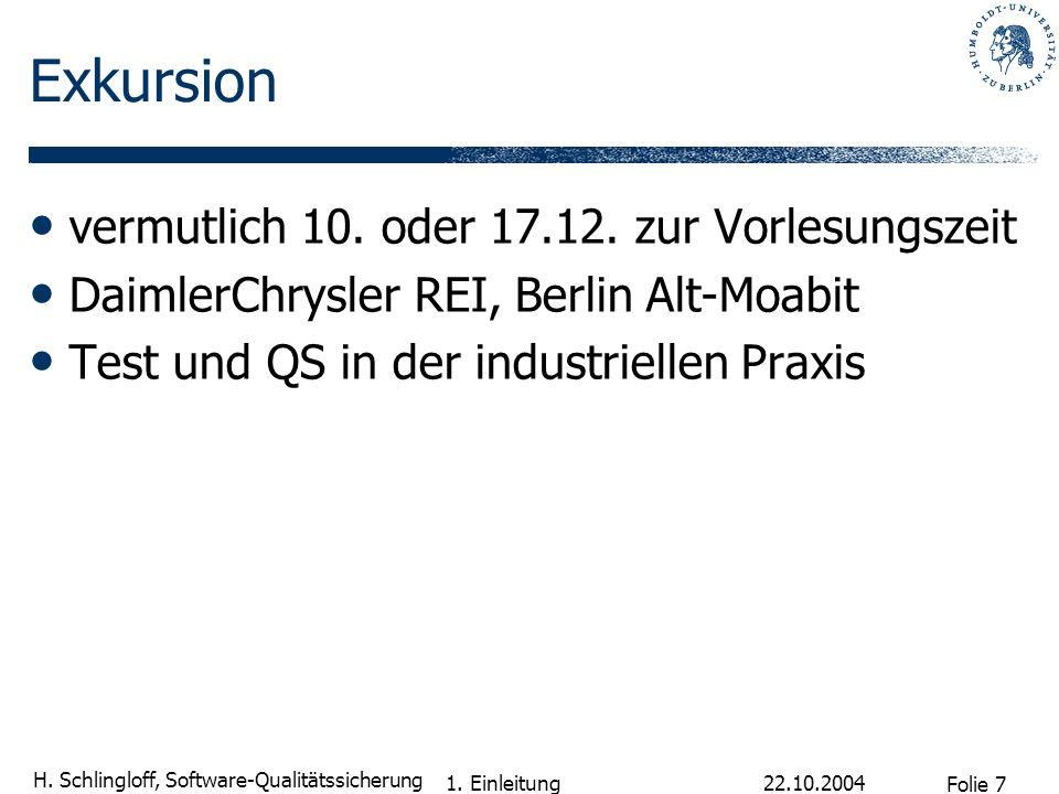 Folie 7 H. Schlingloff, Software-Qualitätssicherung 22.10.2004 1. Einleitung Exkursion vermutlich 10. oder 17.12. zur Vorlesungszeit DaimlerChrysler R