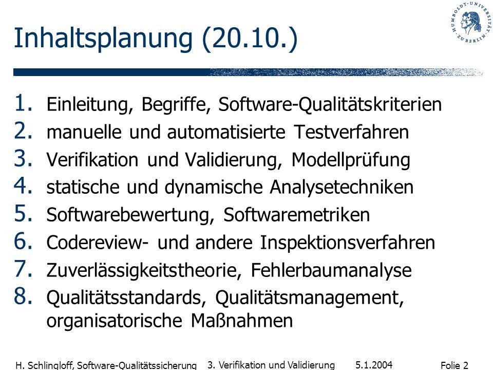 Folie 2 H. Schlingloff, Software-Qualitätssicherung 5.1.2004 3. Verifikation und Validierung Inhaltsplanung (20.10.) 1. Einleitung, Begriffe, Software