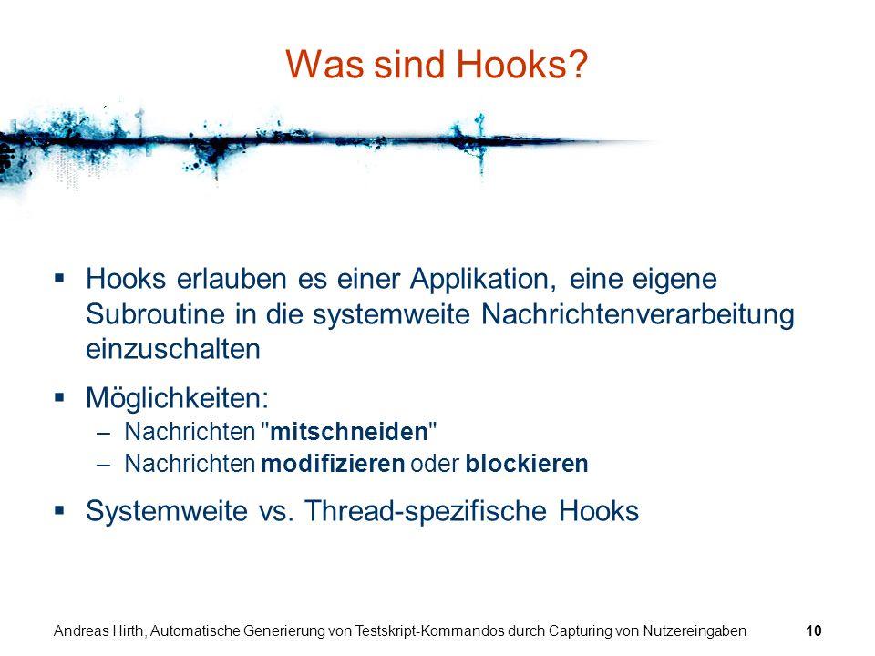 Andreas Hirth, Automatische Generierung von Testskript-Kommandos durch Capturing von Nutzereingaben10 Was sind Hooks? Hooks erlauben es einer Applikat