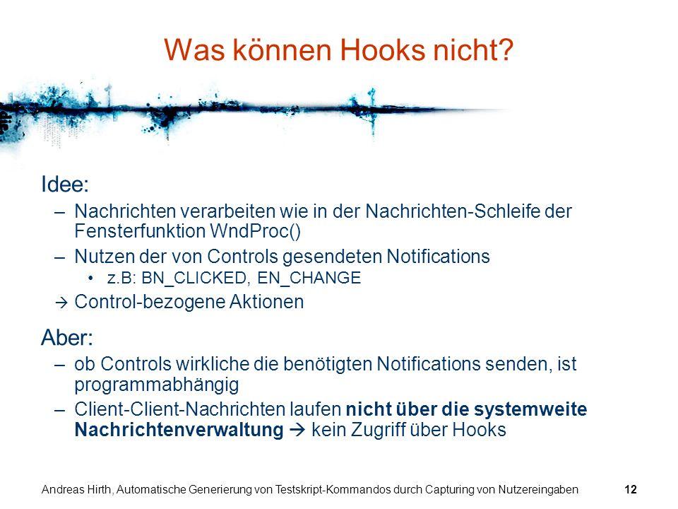 Andreas Hirth, Automatische Generierung von Testskript-Kommandos durch Capturing von Nutzereingaben12 Was können Hooks nicht? Idee: –Nachrichten verar