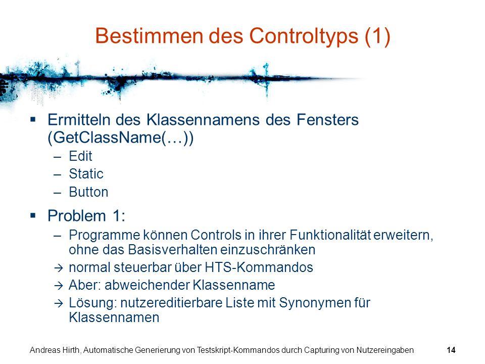 Andreas Hirth, Automatische Generierung von Testskript-Kommandos durch Capturing von Nutzereingaben14 Bestimmen des Controltyps (1) Ermitteln des Klas