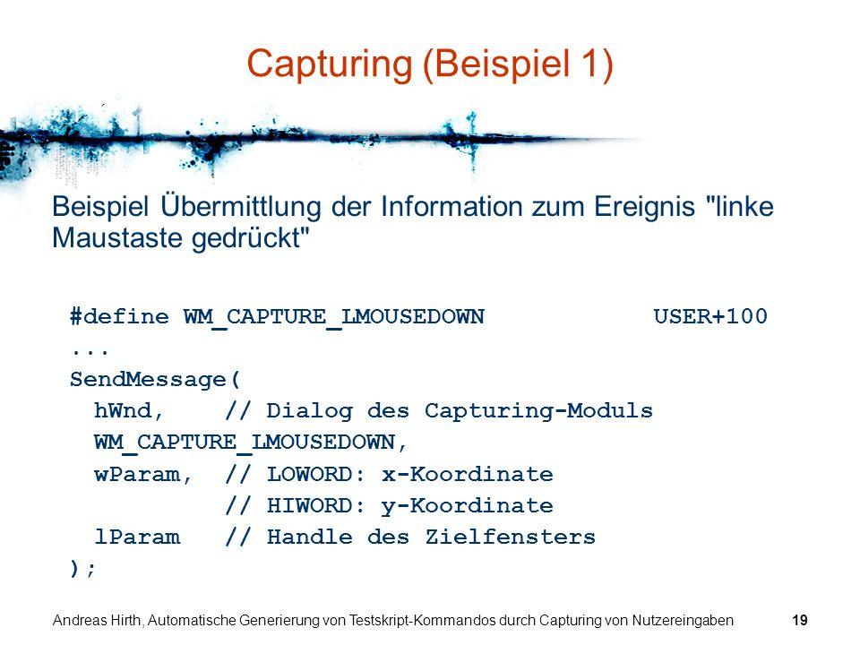 Andreas Hirth, Automatische Generierung von Testskript-Kommandos durch Capturing von Nutzereingaben19 Capturing (Beispiel 1) Beispiel Übermittlung der
