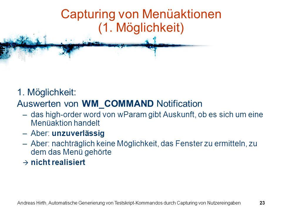 Andreas Hirth, Automatische Generierung von Testskript-Kommandos durch Capturing von Nutzereingaben23 Capturing von Menüaktionen (1. Möglichkeit) 1. M