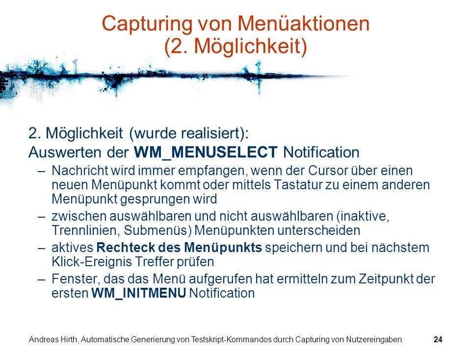 Andreas Hirth, Automatische Generierung von Testskript-Kommandos durch Capturing von Nutzereingaben24 Capturing von Menüaktionen (2. Möglichkeit) 2. M