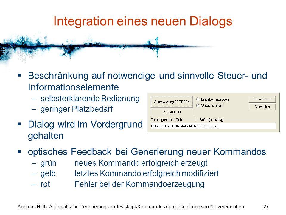 Andreas Hirth, Automatische Generierung von Testskript-Kommandos durch Capturing von Nutzereingaben27 Integration eines neuen Dialogs Beschränkung auf
